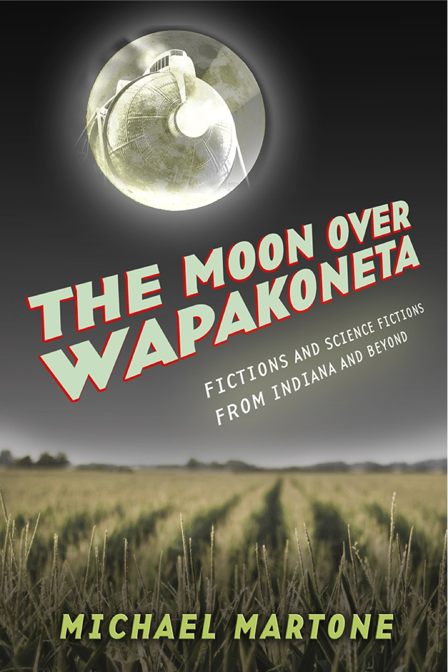 The Moon Over Wapakoneta: Fictions and Science Fictions from Indiana and Beyond